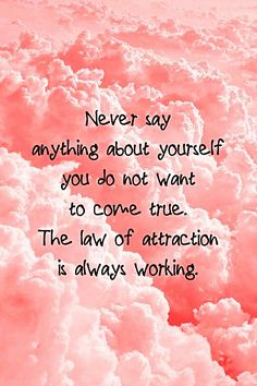 Or on a positive note...Always say things about yourself you want to come true... The law of attraction.