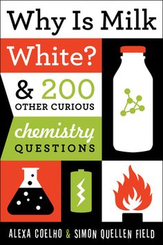 "Why Is Milk White? & 200 Other Curious Chemistry Questions | @Bookloons says ""This is an excellent book that teachers and parents who are home schooling their children will want to check into. It is an entertaining way to generate interest in chemistry and embark upon a detailed study of the subject."" more of the review:http://www.bookloons.com/cgi-bin/Review.asp?bookid=16008"