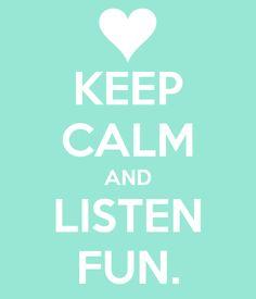 keep-calm-and-listen-fun-3