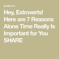 Hey, Extroverts! Here are 7 Reasons Alone Time Really Is Important for You  SHARE