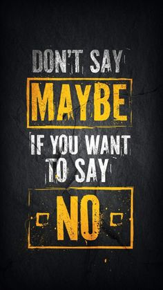 Dont Say Maybe if you want to say No iPhone Wallpaper - iPhone Wallpapers