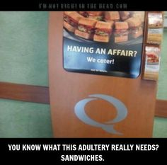 LOL.. I'll let HIM KNOW! An affair and Sandwiches?! What a combo!!