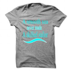 Cool a smooth sea never made a skilled sailor Shirts & Tees