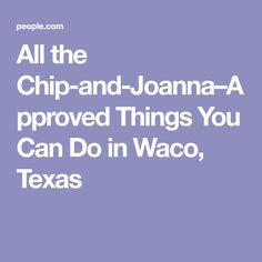 All the Chip-and-Joanna–Approved Things You Can Do in Waco, Texas