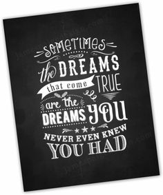 Chalkboard Art Sometimes the Dreams that Come True Are the Dreams You Never Even Knew You Had by JamesPaigeDesign, $9.00