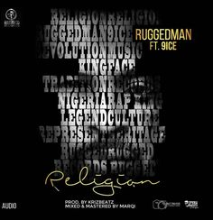 Veterans  Ruggedman and 9ice come together to make this amazing song titled  Religion.  Religion is somewhat like a vision type of song. According to Ruggedman and 9ice they foretold that the industry would be as great as it is now and that every artists will thrive from the foundation they laid in the past.  Considering the feud both artist had in the past; this collaboration is a huge deal for both of them and their fansEPIC!  Enjoy and dont forget to leave your comments behind.  DOWNLOAD…