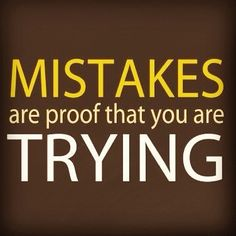 """Need to put this quote up in classroom. 'Mistakes are proof that you are trying."""""""