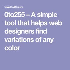 0to255 – A simple tool that helps web designers find variations of any color