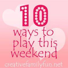 10 Ways to Play This Weekend: Week 26 ~ Creative Family Fun