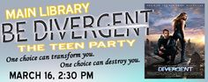 (Ages 13-18) One choice can transform you. One choice can destroy you. One choice will define you. Join us in the Teen Room as we celebrate Veronica Roth's Divergent series and get excited about the upcoming movie! Festivities abound.