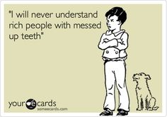 'I will never understand rich people with messed up teeth'.