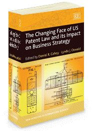 The Changing Face of US Patent Law and its Impact on Business Strategy - Edited by Daniel R. Cahoy and Lynda J. Oswald - June 2013 (New Horizons in International Business series)
