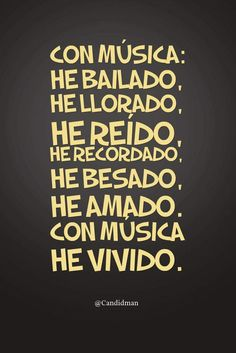 Con música he bailado he llorado he reído he recordado he besado he amado. Con música he vivido. With music I danced I cried I laughed I remembered I have kissed I have loved you. With music I have lived. Music Lyrics, Music Quotes, Words Quotes, Me Quotes, Sayings, Film Quotes, Music Is Life, My Music, Music Rock