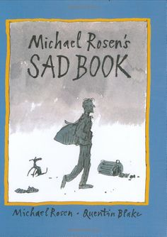 Michael Rosen's Sad Book, illustrated by Quentin Blake