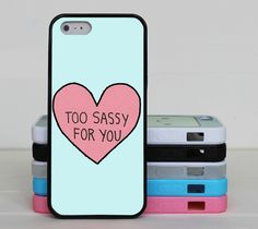 Too Sassy For You Iphone 6 Case,iphone 6 Plus Case,iphone 5 Case,iphohne 5s Case,