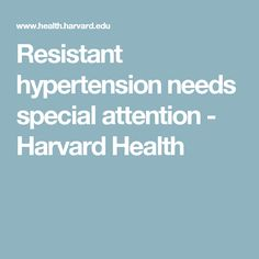 Resistant hypertension needs special attention - Harvard Health