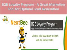B2b loyalty program a great marketing tool for optimal lead generation  NextBee's B2B loyalty program is robustly designed to engage your customers for optimal lead generation. It includes many smart and advance features to convert your customers into the front line brand promoters and improve your business presence in both offline and online channels through attractive loyalty programs.
