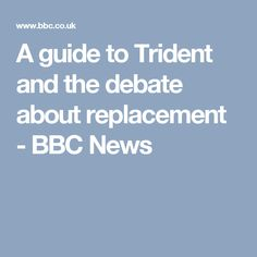 A guide to Trident and the debate about replacement - BBC News