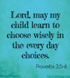 "Make Wise Choices | ""Trust in the Lord with all your heart, and do not lean on your own understanding. In all your ways acknowledge him, and he will make straight your paths."" Proverbs 3:5–6 (Trust and obey)"