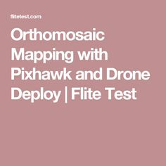 Orthomosaic Mapping with Pixhawk and Drone Deploy   Flite Test