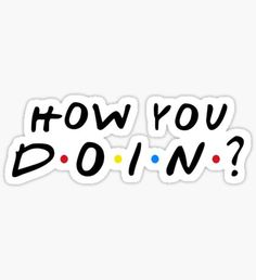 """""""How You Doin'?"""" Stickers by TheShirtYurt"""