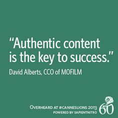 """""""Authentic content is the key to success."""" -David Alberts, MOFILM    Overheard at #CannesLions"""