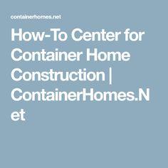 How-To Center for Container Hom e Construction   ContainerHomes.Net