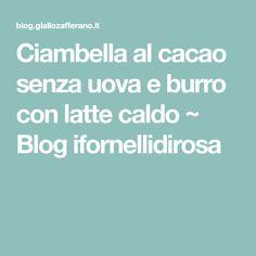 Ciambella al cacao senza uova e burro con latte caldo ~ Blog ifornellidirosa Cookers, Cacao, Latte, Blog, Mascarpone, Blogging