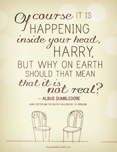 """""""Of course it is happening inside your head, Harry, but why on Earth should that mean that it is not real?"""" - Albus Dumbledore, _Harry Potter and the Deathly Hallows_ Make your dreams that are good a reality. Movies Quotes, Hp Quotes, Some Inspirational Quotes, Literary Quotes, Quotes To Live By, Famous Quotes, Quotes From Books, Geek Quotes, Time Quotes"""