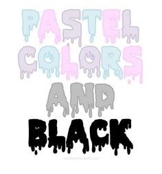 Pastel goth--- always black, it is the backdrop to all colour !!