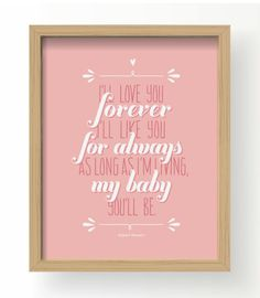 """Free printable framable wall art print """"I'll love you FOREVER, I'll like you FOR ALWAYS, As long as I'm living MY BABY you'll be"""" quote to frame! in pink, yellow and blue - Baba Llama"""