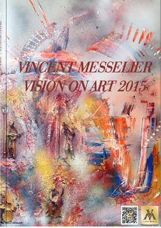 Vincent messelier vision on art 2015  This book is now available for 94,50 euro. Signed, without transport. Payable thru paypal. Send a message to purchase at vincent@messelier.eu. 120 pages of art from my heart.
