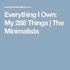 Everything I Own: My 288 Things | The Minimalists