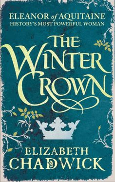 Elizabeth Chadwick: Novel Extracts: THE WINTER CROWN: FIRST CHAPTER