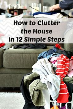 Throw off the rules!! How to #Clutter the House in 12 Simple Steps. It's easy!! This post is GREAT and the comments are even better. #cleaning #organizing