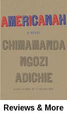 Americanah / Chimamanda Ngozi Adichie. A young woman from Nigeria leaves behind her home and her first love to start a new life in America, only to find her dreams are not all she expected.