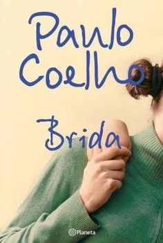 Brida By Paulo Coelho    Synopsis:Brida, a twenty-one year old, is in search of someone who canvia @Affimity