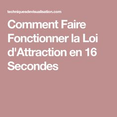Comment Faire Fonctionner la Loi d'Attraction en 16 Secondes