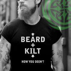 Beard + Kilt = How You Doin'  only at www.celtictshirts.us