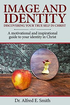 Image and identity: Discovering Your True Self in Christ: A motivational and inspirational guide to your identity in Christ