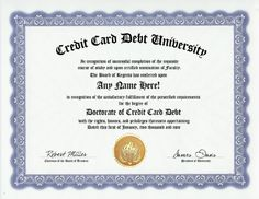 Credit Card Debt Degree: Custom Gag Diploma Doctorate Certificate (Funny Customized Joke Gift - Novelty Item) by GD Novelty Items. $13.99. One customized novelty certificate (8.5 x 11 inch) printed on premium certificate paper with official border. Includes embossed Gold Seal on certificate. Custom produced with your own personalized information: Any name and any date you choose.