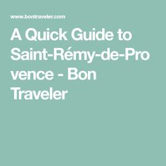 A Quick Guide to Saint-Rémy-de-Provence - Bon Traveler