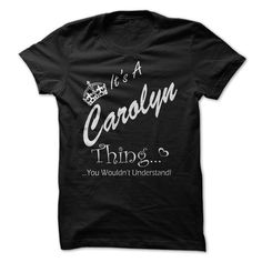 Its A CAROLYN Thing You Wouldnt Understand - T-Shirt, Hoodie, Sweatshirt