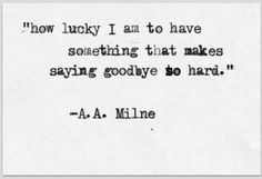 how lucky am i to have something that makes saying goodbye so hard - Google zoeken