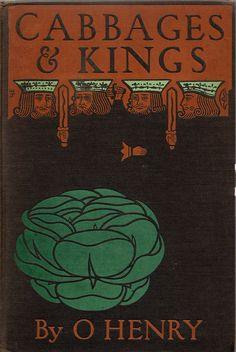 Will Jordan--Henry, O--Cabbages and Kings--NY, McClure Phillips, 1904, 1st prtg | Flickr - Photo Sharing!