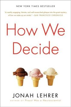 How We Decide by Jonah Lehrer, http://www.amazon.com/dp/0547247990/ref=cm_sw_r_pi_dp_sbBcrb0ZRAPDQ
