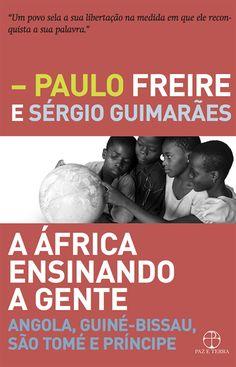 Paulo Freire & Sérgio Guimarães - A África Ensinando A Gente: Angola, Guiné-Bissau, São Tomé E Príncipe