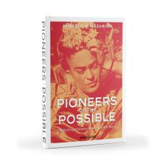 Pioneers of the Possible, Angella M. Nazarian, explores the journeys of 20 courageous women who went above and beyond to live out their dreams, from Ella Fitzgerald and Frida Kahlo to Golda Meir