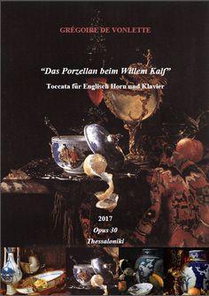 """Grégoire de Vonlette. Opus 30 """"Das Porzellan im Willem Kalf"""": Toccata für Englisch Horn und Klavier [2017] (=""""The porcelain according to Willem Kalf"""", Toccata for english horn and piano)."""