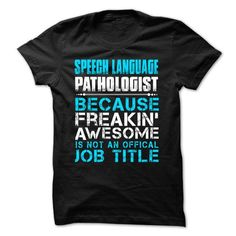 SPEECH LANGUAGE PATHOLOGIST BECAUSE FREAKING AWESOME IS NOT AN OFFICIAL JOB TITLE T Shirts, Hoodies, Sweatshirts. GET ONE ==> https://www.sunfrog.com/Faith/Hot-Seller--SPEECH-LANGUAGE-PATHOLOGIST--FREAKING-AWESOME.html?41382